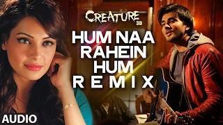 Hum Na Rahein Hum - Remix Full Song (Audio) - Creature 3D (2014) | Arijit Singh | Bipasha Basu, Imran Abbas