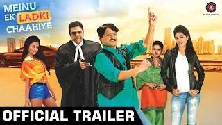 MEINU EK LADKI CHAAHIYE Official Trailer HD - Raghuvir Yadav, Puru Chibber, Reecha Sinha