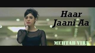 Haar Jaani Aa - Mehtab Virk | Desiroutz | Sad Romantic Song of 2014