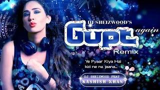 Yeh Pyaar Kya Hai Remix 2014 - Gupt Again - DJ Sheizwood feat Kashish Khan, Tarannum Mallik