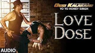 Love Dose (Full AUDIO Song) - Yo Yo Honey Singh   Desi Kalakaar