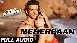 Meherbaan Full Audio - BANG BANG - Hrithik Roshan & Katrina Kaif | Vishal Shekhar