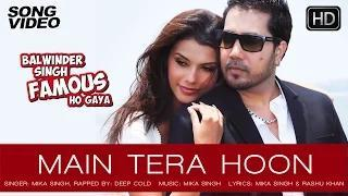 Main Tera Hoon Song - Balwinder Singh Famous Ho Gaya | Mika Singh, Gabriela Bertante - Latest Song 2014