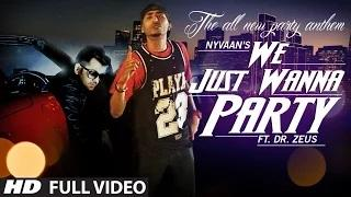 """""""We Just Wanna Party"""" Full Video Song Nyvaan Ft. Dr. Zeus 
