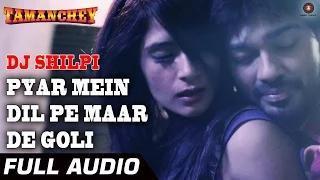 Pyar Mein Dil Pe Maar De Goli - DJ Shilpi & Luv O Trigger - Tamanchey   Nikhil & Richa