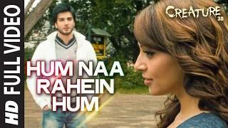 Hum Naa Rahein Hum (FULL VIDEO Song) - Creature 3D - Benny Dayal | Mithoon