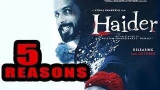 5 Reasons To Watch OR Not To Watch 'Haider'
