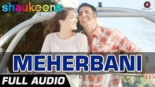Meherbani - Full Audio - The Shaukeens (2014) - Akshay Kumar | Arko | Jubin Nautiyal