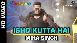 ISHQ KUTTA HAI Song - The Shaukeens (2014) - Akshay Kumar | Mika Singh