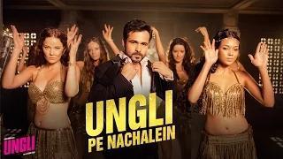 Ungli Pe Nachalein - (Title Track) - Ungli - Emraan Hashmi