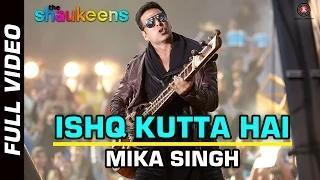 ISHQ KUTTA HAI - (FULL VIDEO HD) - The Shaukeens (2014) - Akshay Kumar | Mika Singh