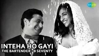 Inteha Ho Gayi - Reprised Version - The Bartender - B Seventy   Official Video