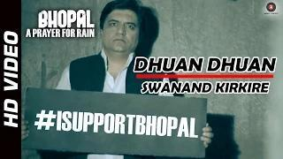 Dhuan Dhuan Official Video - Bhopal : A Prayer For Rain | Swanand Kirkire HD