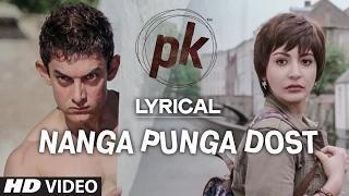 Nanga Punga Dost Full Song with LYRICS - PK | Aamir Khan | Anushka Sharma