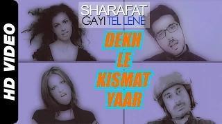 Dekh Le Kismat Yaar Song - Sharafat Gayi Tel Lene (2014) - Zayed Khan, Rannvijay Singh, Tena Desae & Talia Benson
