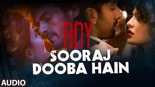 'Sooraj Dooba Hain' FULL AUDIO Song - Roy | Ranbir Kapoor | Arjun Rampal