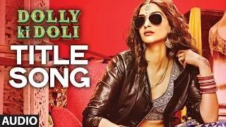 Dolly Ki Doli FULL AUDIO Song - Dolly Ki Doli