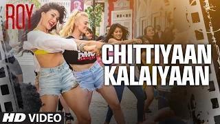 Chittiyaan Kalaiyaan SONG - Roy (2015) - Meet Bros Anjjan | Kanika Kapoor