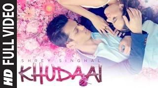 'Khudaai' (Video Song) - Shrey Singhal | Evelyn Sharma