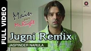 Jugni Remix [Full Video] - Main Aur Mr. Riight (2014) - Jaspinder Narula   Shenaz Treasury & Barun Sobti