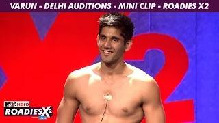 MTV Roadies X2 - Varun - Delhi Auditions - Mini Clip