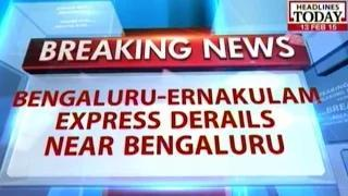 Bengluru-Ernakulam express derailed on the outskirts of Bengaluru