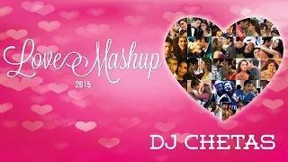 Love Mashup 2015 - DJ Chetas - Best Bollywood Mashup   Valentines Special