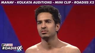MTV Roadies X2 - Manav - Kolkata Auditions - Mini Clip