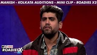 MTV Roadies X2 - Manish - Kolkata Auditions - Mini Clip