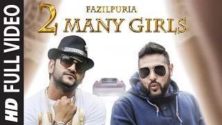 2 Many Girls - Fazilpuria, Badshah (FULL VIDEO SONG)