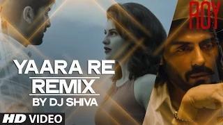 Yaara Re - Remix BY DJ SHIVA VIDEO SONG - Roy (2015) - Ankit Tiwari | K.K | T-SERIES