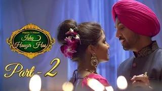 Ishq Haazir Hai - Diljit Dosanjh & Wamiqa Gabbi | Latest Punjabi Movie - Part 2