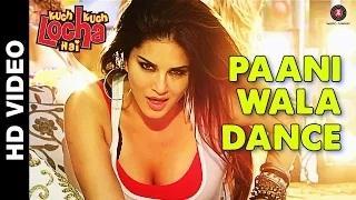 Paani Wala Dance Song - Kuch Kuch Locha Hai (2015) | Sunny Leone & Ram Kapoor