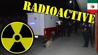 Mexico radioactive alert: Five states on alert after thieves steal truck full of Iridium 192