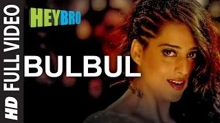 Bulbul (FULL VIDEO Song) - Hey Bro | Shreya Ghoshal, Feat. Himesh Reshammiya | Ganesh Acharya