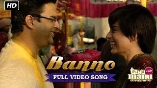 Banno [Full Video Song] - Tanu Weds Manu Returns (2015) - Kangana Ranaut, R. Madhavan