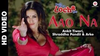 Aao Na Song - Kuch Kuch Locha Hai (2015) - Sunny Leone & Ram Kapoor | Ankit Tiwari, Shraddha Pandit & Arko