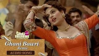 Ghani Bawri Remix | Full Audio Song | Tanu Weds Manu Returns