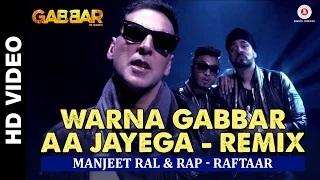 Warna Gabbar Aa Jayega [Remix] - Gabbar Is Back (2015) - Manj Musik & Raftaar feat. Dj Tejas