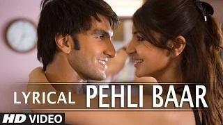 Pehli Baar Full Song with LYRICS - Dil Dhadakne Do | Ranveer Singh, Anushka Sharma