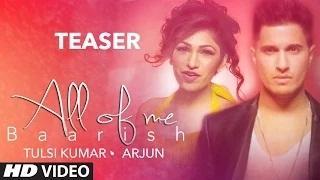 All Of Me (Baarish) Song TEASER - Arjun Ft. Tulsi Kumar