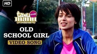 Old School Girl (Full Video Song) - Tanu Weds Manu Returns | Kangana Ranaut, R. Madhavan