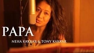 Papa - Father's Day Special Song By Neha Kakkar, Tony Kakkar