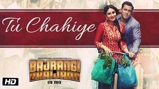 Tu Chahiye Song - Bajrangi Bhaijaan (2015) | Atif Aslam | Salman Khan, Kareena Kapoor
