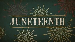 Why Is Juneteenth Such An Important Holiday?