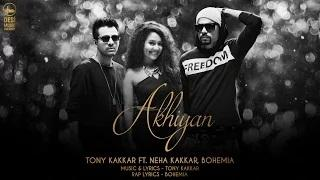Akhiyan - Tony Kakkar ft. Neha Kakkar & Bohemia [Full Video]