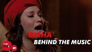 Birha - Coke Studio@MTV Season 4 | Behind The Music - Dhruv Ghanekar, Kalpana Patowary & Sonia