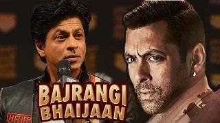 Shahrukh Khan talks about Salman Khan's BAJRANGI BHAIJAAN