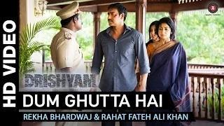 Dum Ghutta Hai Song - Drishyam (2015)   Ajay Devgn, Shriya Saran & Tabu   Rekha Bhardwaj & Rahat Fateh Ali Khan