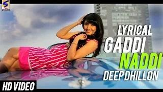 Latest Hits Punjabi Songs | Gaddi Naddi | Deep Dhillon - (Lyrical HD Video)